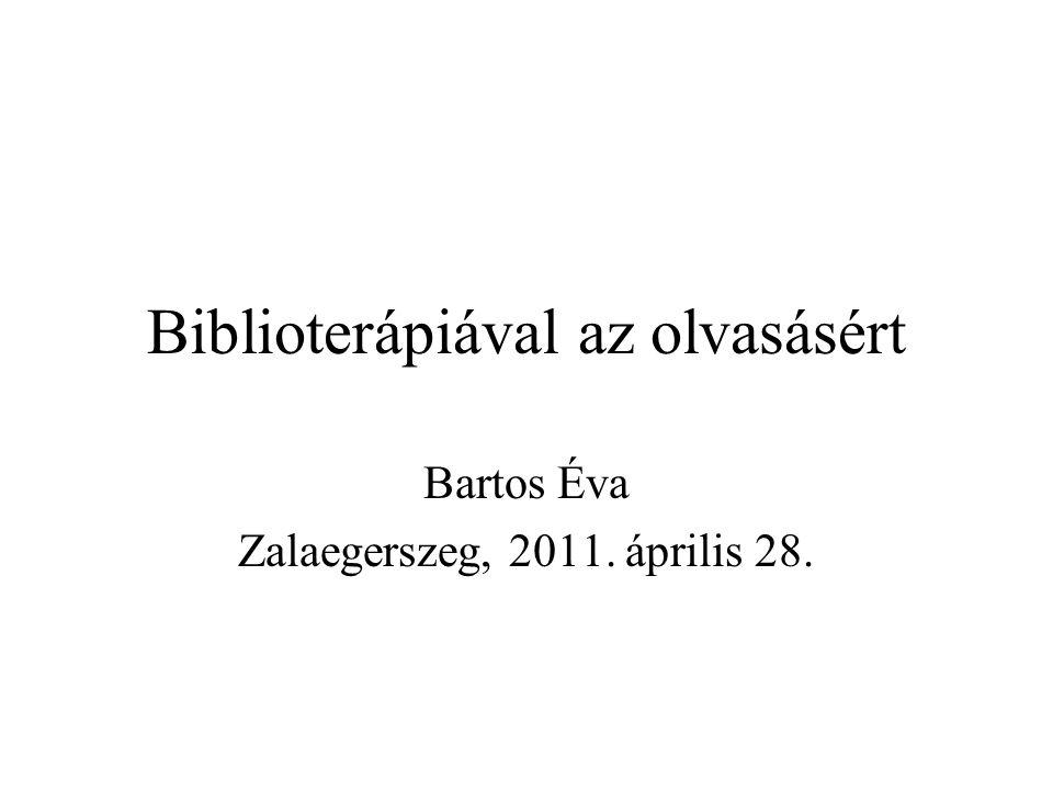 Biblioterápiával az olvasásért Bartos Éva Zalaegerszeg, 2011. április 28.