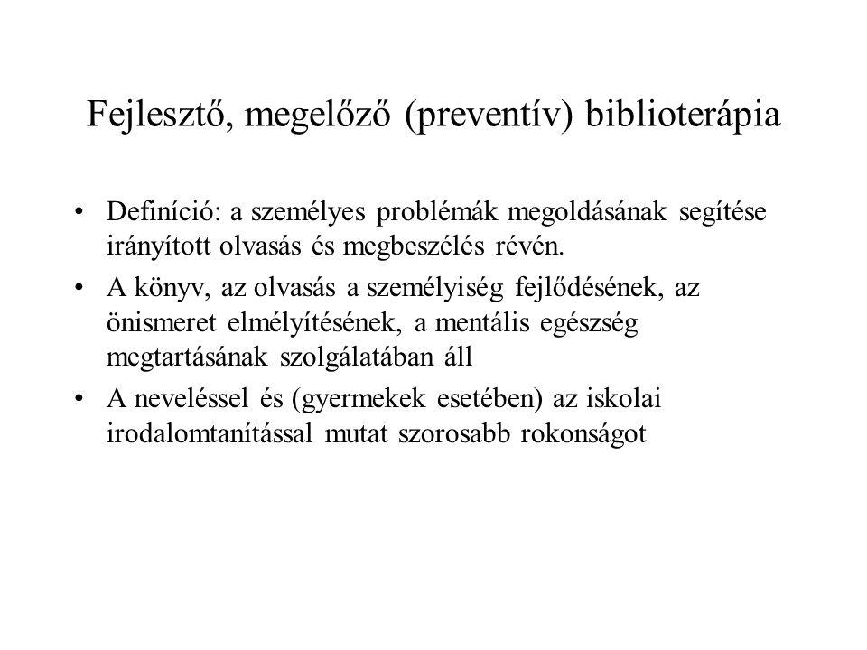 Fejlesztő, megelőző (preventív) biblioterápia Definíció: a személyes problémák megoldásának segítése irányított olvasás és megbeszélés révén. A könyv,