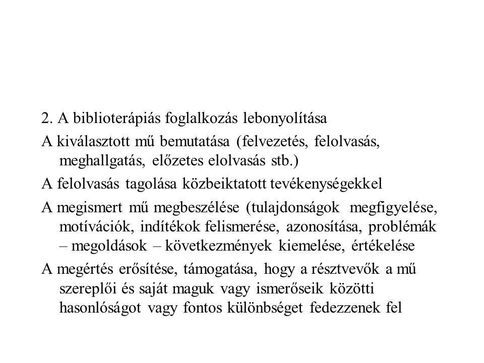 2. A biblioterápiás foglalkozás lebonyolítása A kiválasztott mű bemutatása (felvezetés, felolvasás, meghallgatás, előzetes elolvasás stb.) A felolvasá