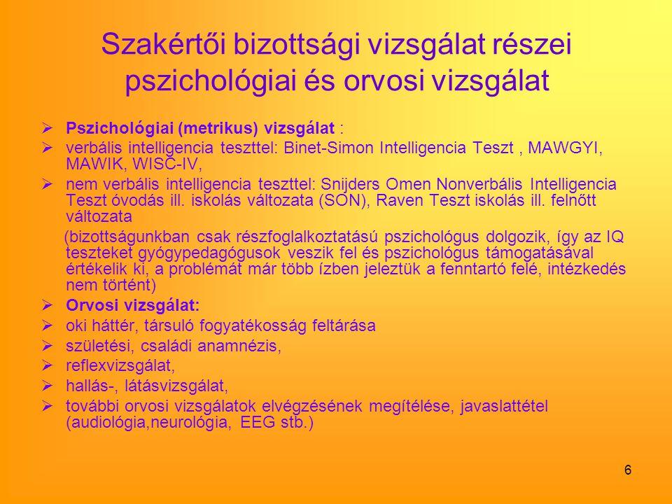 6 Szakértői bizottsági vizsgálat részei pszichológiai és orvosi vizsgálat  Pszichológiai (metrikus) vizsgálat :  verbális intelligencia teszttel: Bi