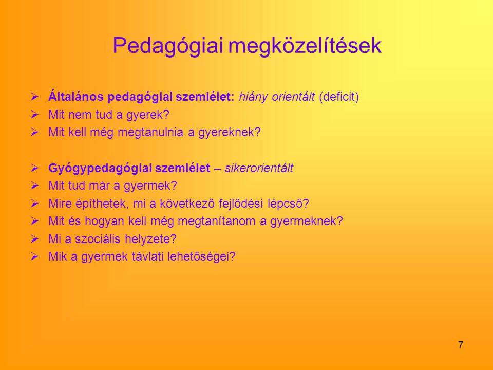 7 Pedagógiai megközelítések  Általános pedagógiai szemlélet: hiány orientált (deficit)  Mit nem tud a gyerek?  Mit kell még megtanulnia a gyereknek