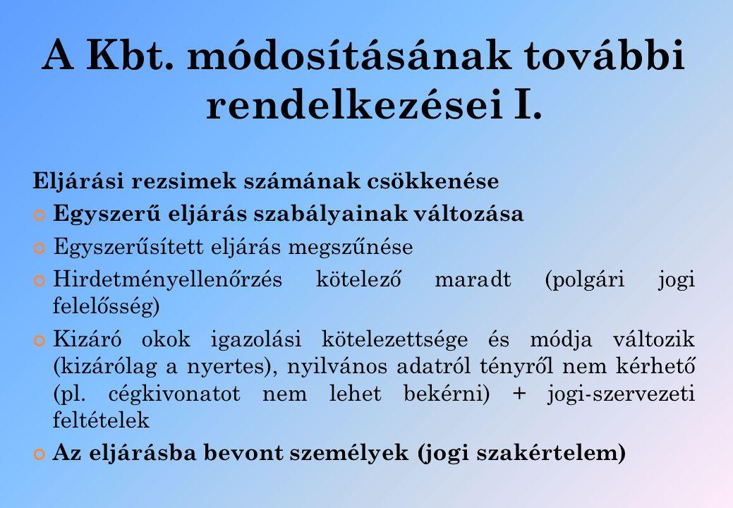 A Kbt. módosításának további rendelkezései I. Eljárási rezsimek számának csökkenése Egyszerű eljárás szabályainak változása Egyszerűsített eljárás meg
