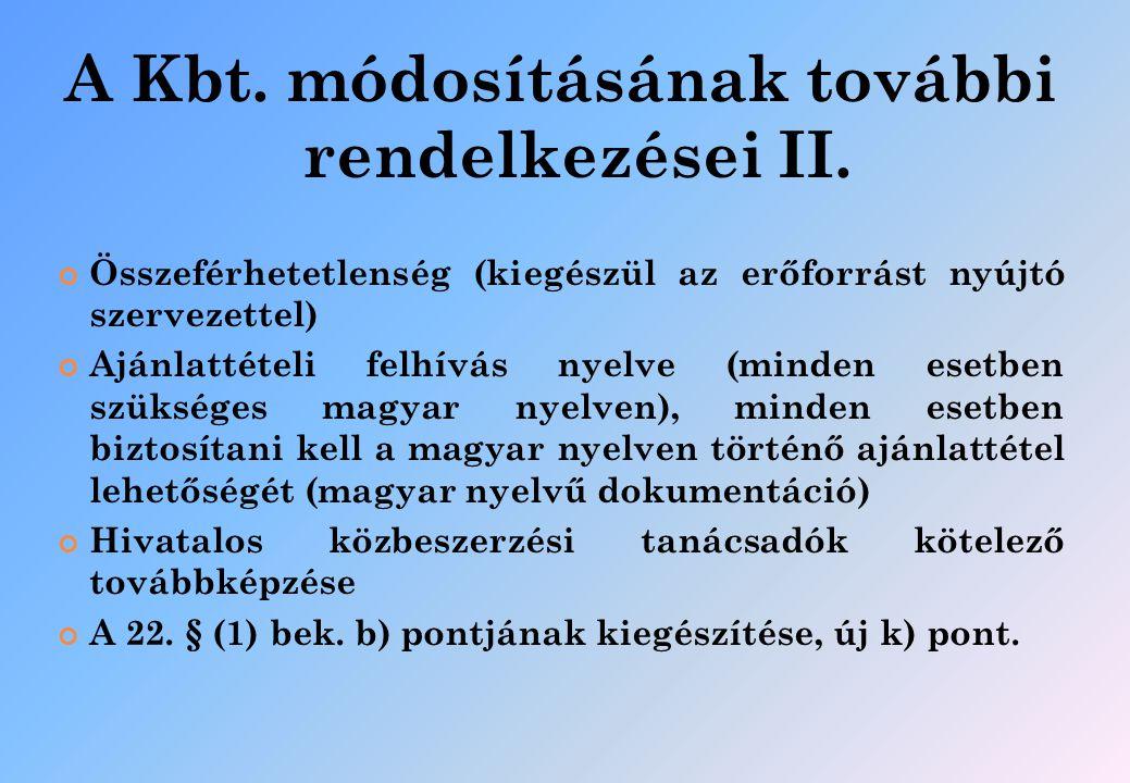 A Kbt. módosításának további rendelkezései II. Összeférhetetlenség (kiegészül az erőforrást nyújtó szervezettel) Ajánlattételi felhívás nyelve (minden