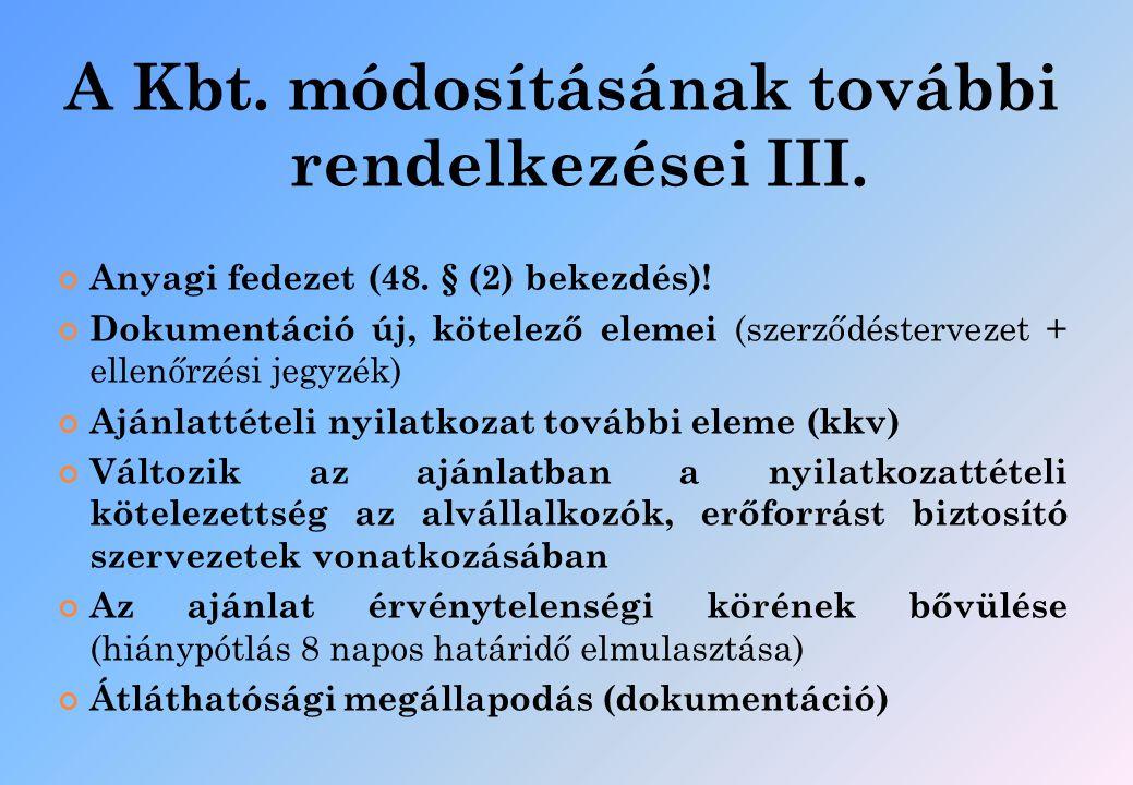 A Kbt. módosításának további rendelkezései III. Anyagi fedezet (48. § (2) bekezdés)! Dokumentáció új, kötelező elemei (szerződéstervezet + ellenőrzési
