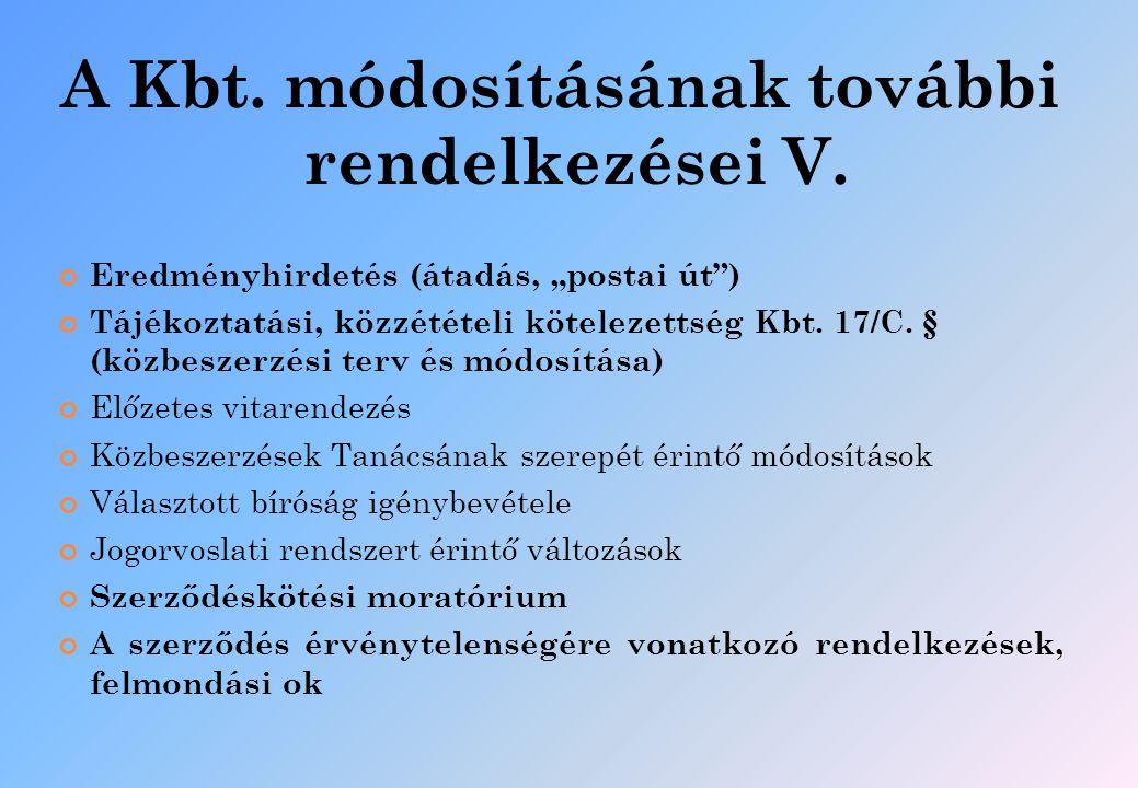 """A Kbt. módosításának további rendelkezései V. Eredményhirdetés (átadás, """"postai út"""") Tájékoztatási, közzétételi kötelezettség Kbt. 17/C. § (közbeszerz"""