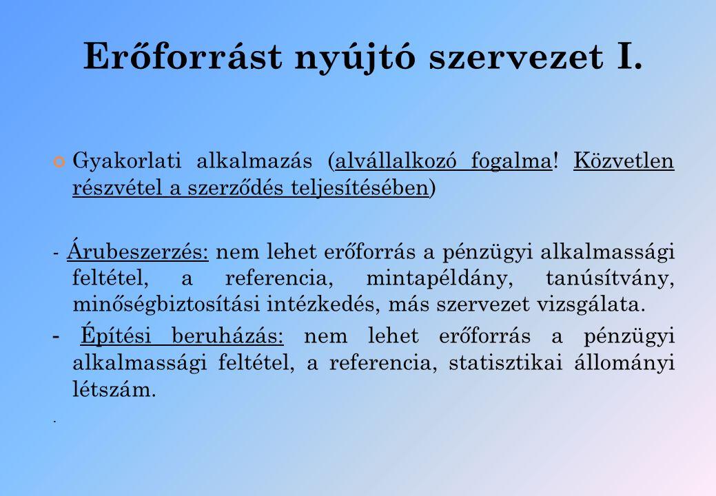 Erőforrást nyújtó szervezet I. Gyakorlati alkalmazás (alvállalkozó fogalma! Közvetlen részvétel a szerződés teljesítésében) - Árubeszerzés: nem lehet