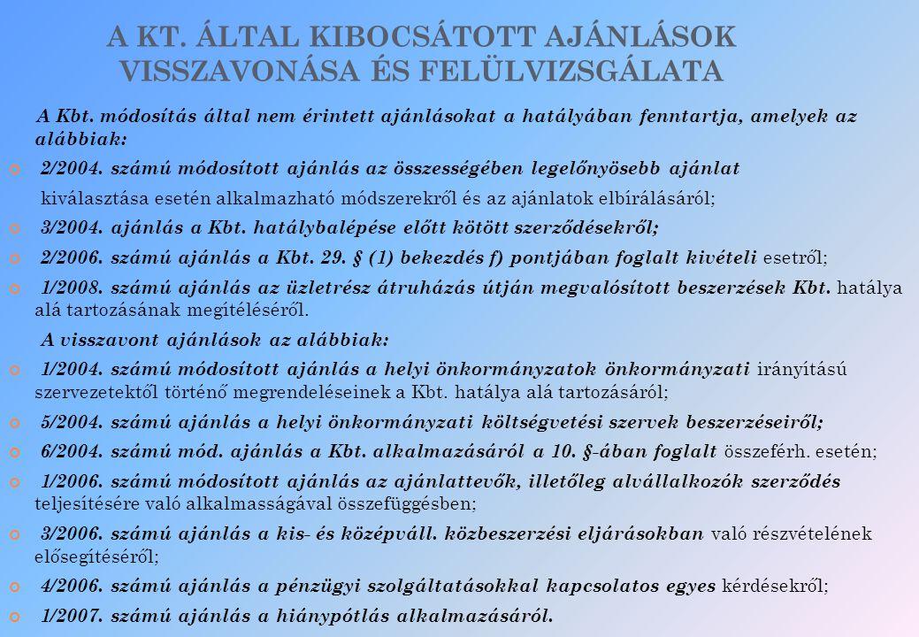 A KT. ÁLTAL KIBOCSÁTOTT AJÁNLÁSOK VISSZAVONÁSA ÉS FELÜLVIZSGÁLATA A Kbt. módosítás által nem érintett ajánlásokat a hatályában fenntartja, amelyek az