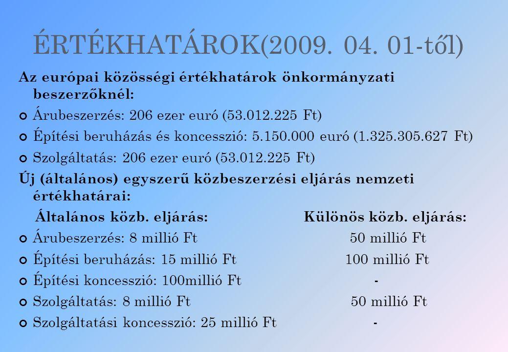 ÉRTÉKHATÁROK(2009. 04. 01-től) Az európai közösségi értékhatárok önkormányzati beszerzőknél: Árubeszerzés: 206 ezer euró (53.012.225 Ft) Építési beruh