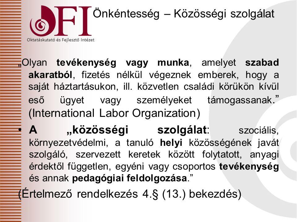"""Oktatáskutató és Fejlesztő Intézet Önkéntesség – Közösségi szolgálat """" Olyan tevékenység vagy munka, amelyet szabad akaratból, fizetés nélkül végeznek"""