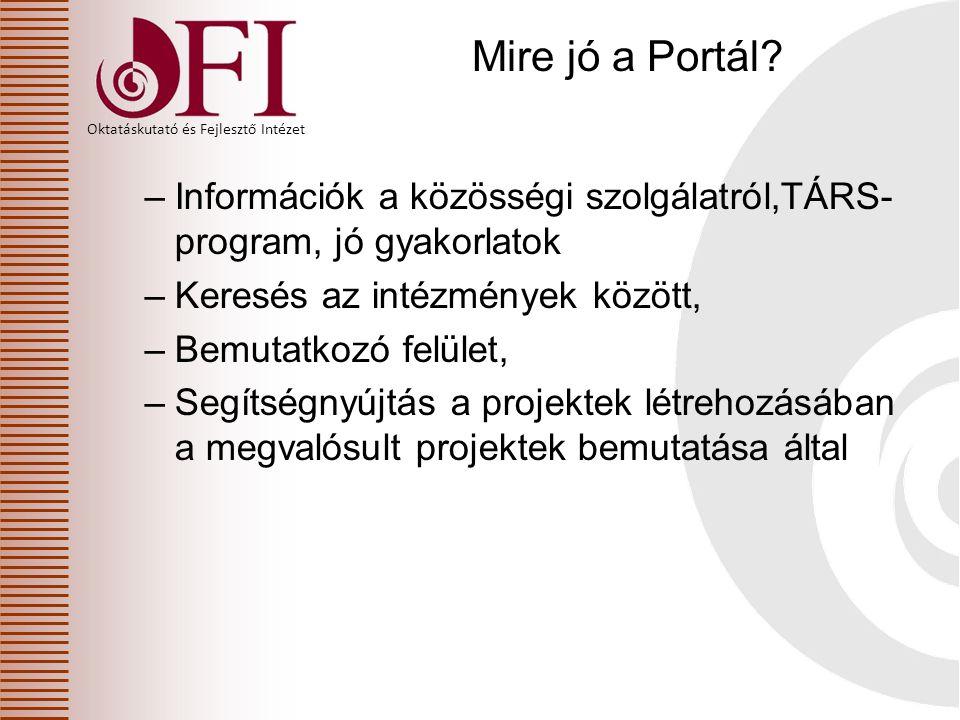 Oktatáskutató és Fejlesztő Intézet Mire jó a Portál? –Információk a közösségi szolgálatról,TÁRS- program, jó gyakorlatok –Keresés az intézmények közöt