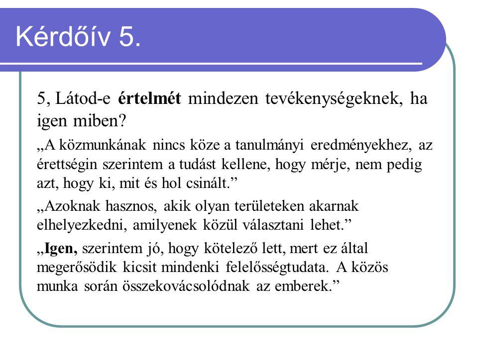 Kérdőív 5. 5, Látod-e értelmét mindezen tevékenységeknek, ha igen miben.