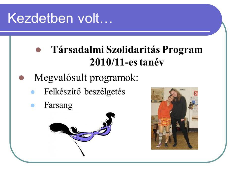 Kezdetben volt… Társadalmi Szolidaritás Program 2010/11-es tanév Megvalósult programok: Felkészítő beszélgetés Farsang