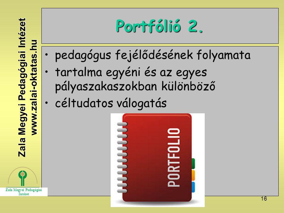 16 Portfólió 2. pedagógus fejélődésének folyamata tartalma egyéni és az egyes pályaszakaszokban különböző céltudatos válogatás Zala Megyei Pedagógiai