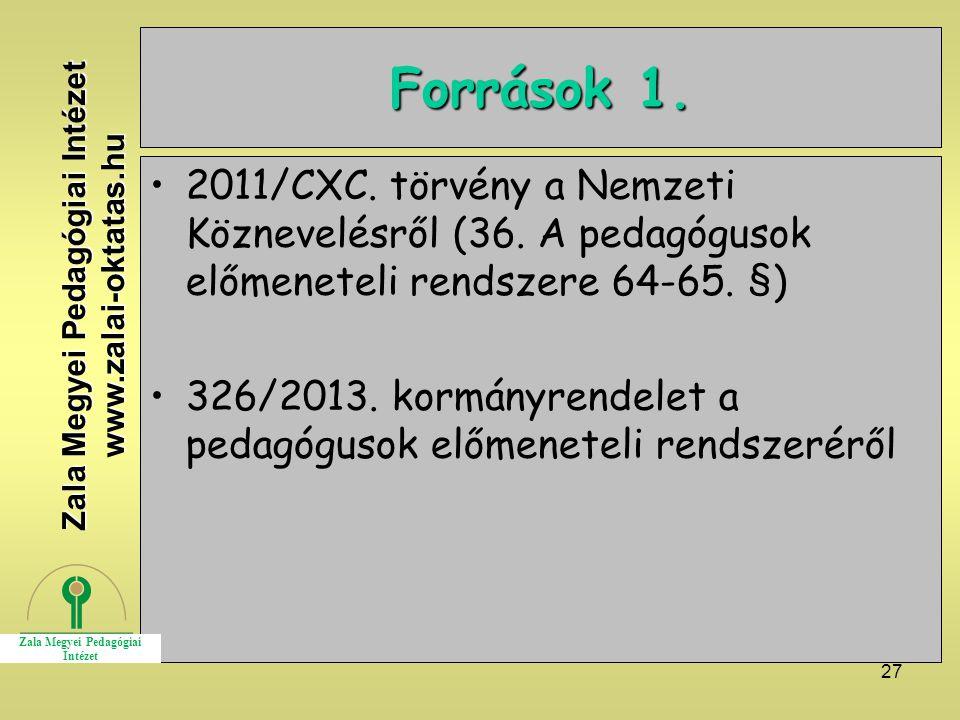 27 Források 1. 2011/CXC. törvény a Nemzeti Köznevelésről (36. A pedagógusok előmeneteli rendszere 64-65. §) 326/2013. kormányrendelet a pedagógusok el