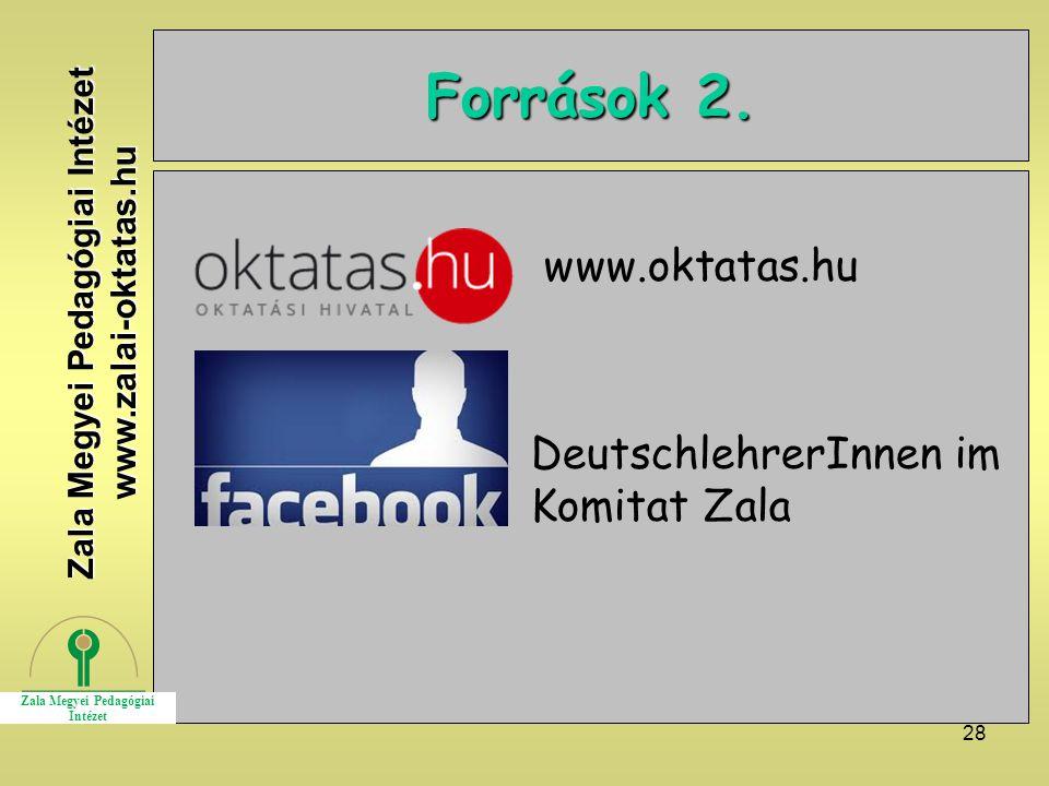28 Források 2. www.oktatas.hu DeutschlehrerInnen im Komitat Zala Zala Megyei Pedagógiai Intézet www.zalai-oktatas.hu