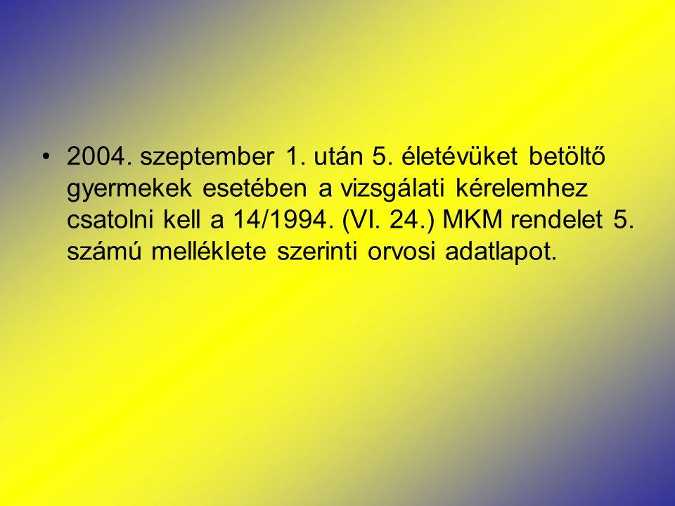 2004. szeptember 1. után 5. életévüket betöltő gyermekek esetében a vizsgálati kérelemhez csatolni kell a 14/1994. (VI. 24.) MKM rendelet 5. számú mel