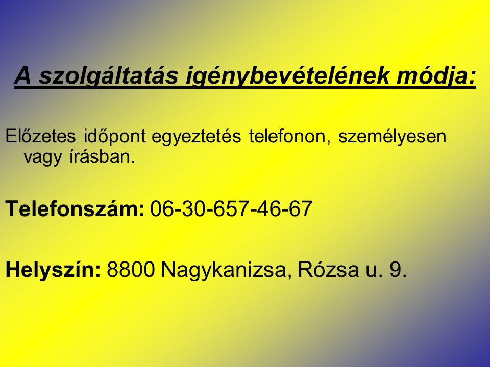 A szolgáltatás igénybevételének módja: Előzetes időpont egyeztetés telefonon, személyesen vagy írásban. Telefonszám: 06-30-657-46-67 Helyszín: 8800 Na