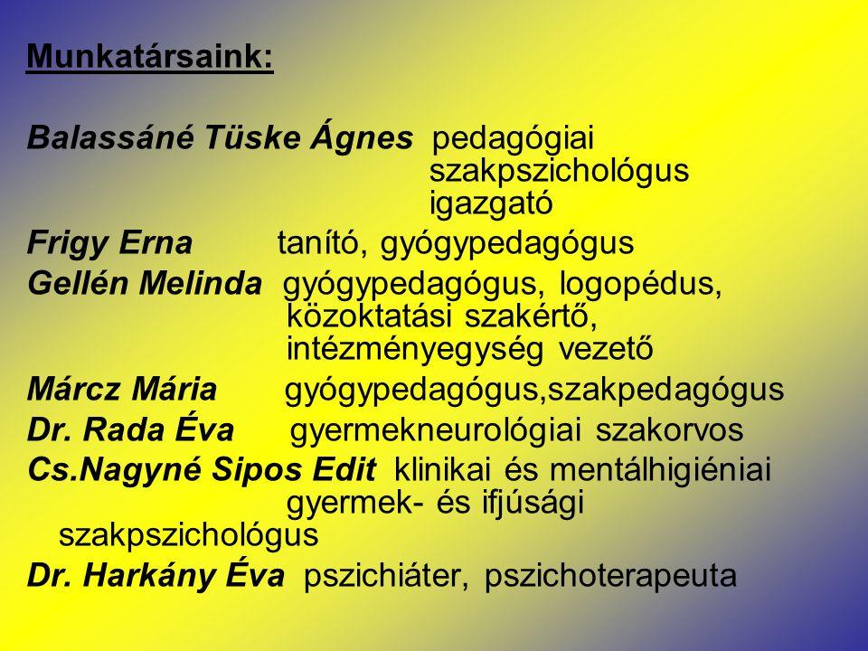 Munkatársaink: Balassáné Tüske Ágnes pedagógiai szakpszichológus igazgató Frigy Erna tanító, gyógypedagógus Gellén Melinda gyógypedagógus, logopédus,