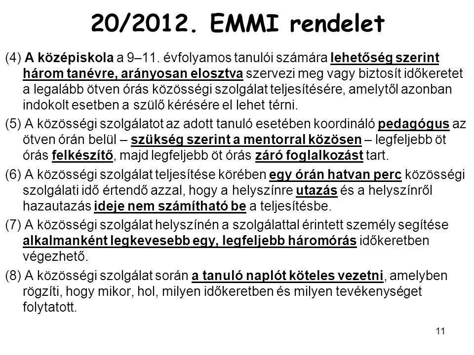 11 20/2012. EMMI rendelet (4) A középiskola a 9–11. évfolyamos tanulói számára lehetőség szerint három tanévre, arányosan elosztva szervezi meg vagy b
