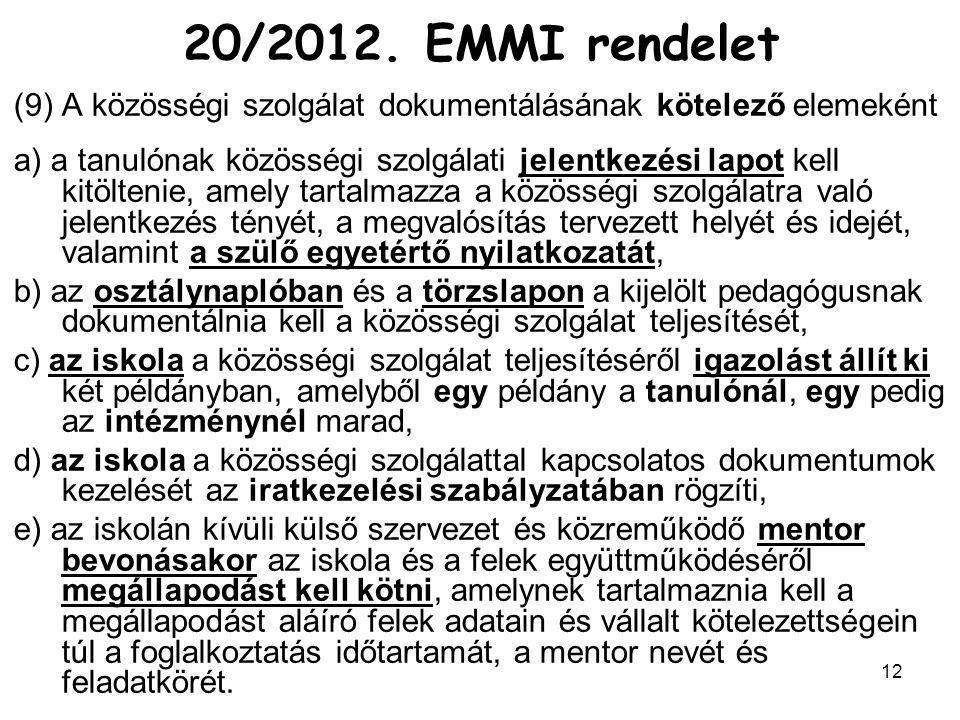 12 20/2012. EMMI rendelet (9)A közösségi szolgálat dokumentálásának kötelező elemeként a) a tanulónak közösségi szolgálati jelentkezési lapot kell kit
