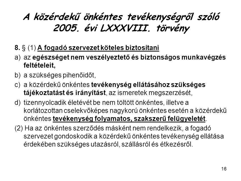 16 A közérdekű önkéntes tevékenységről szóló 2005. évi LXXXVIII. törvény 8. § (1) A fogadó szervezet köteles biztosítani a)az egészséget nem veszélyez