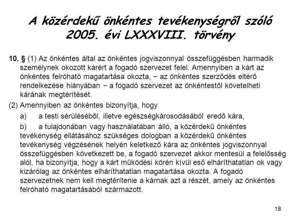 18 A közérdekű önkéntes tevékenységről szóló 2005. évi LXXXVIII. törvény 10. § (1) Az önkéntes által az önkéntes jogviszonnyal összefüggésben harmadik
