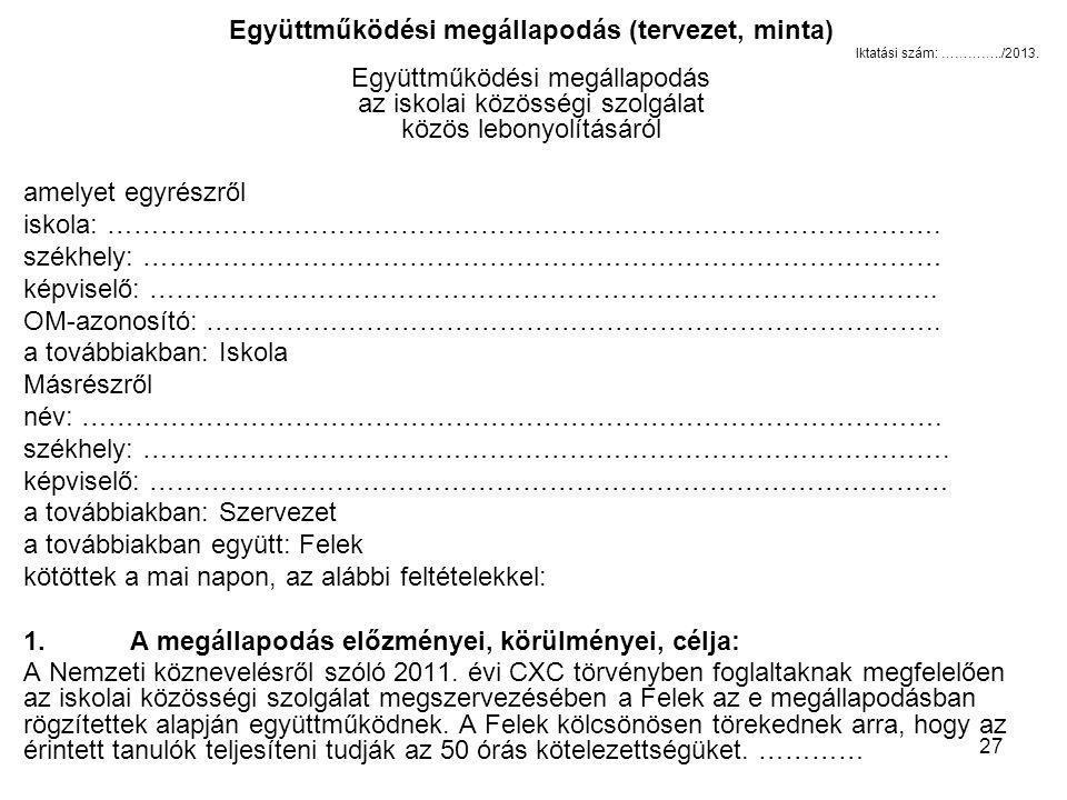 27 Együttműködési megállapodás (tervezet, minta) Iktatási szám: …………../2013. Együttműködési megállapodás az iskolai közösségi szolgálat közös lebonyol