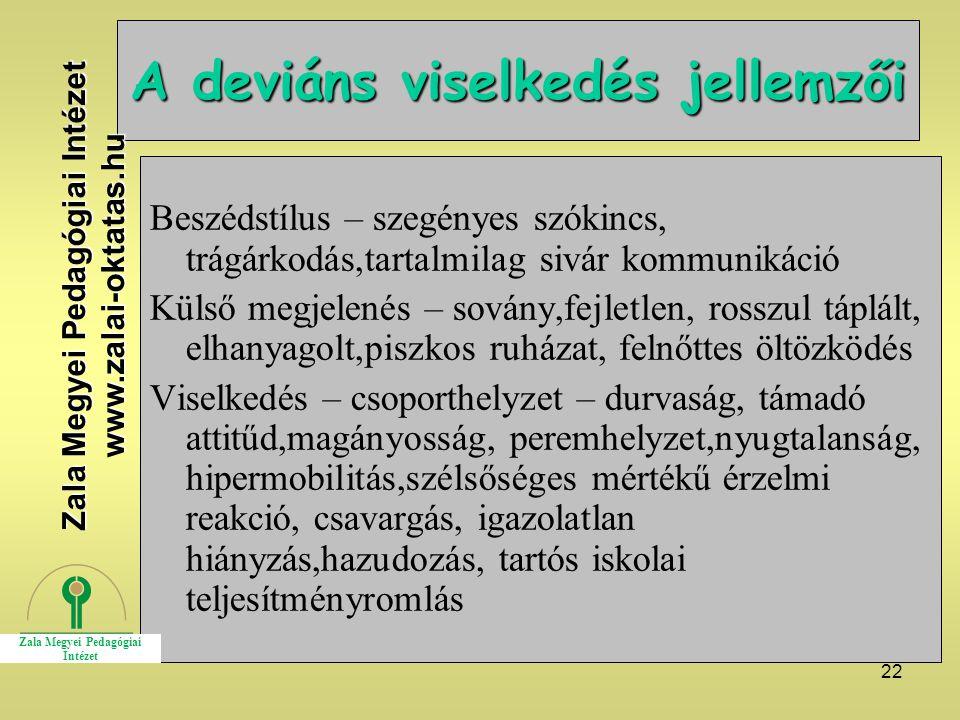 22 A deviáns viselkedés jellemzői Beszédstílus – szegényes szókincs, trágárkodás,tartalmilag sivár kommunikáció Külső megjelenés – sovány,fejletlen, r