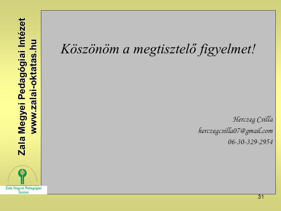 31 Köszönöm a megtisztelő figyelmet! Herczeg Csilla herczegcsilla07@gmail.com 06-30-329-2954 Zala Megyei Pedagógiai Intézet www.zalai-oktatas.hu