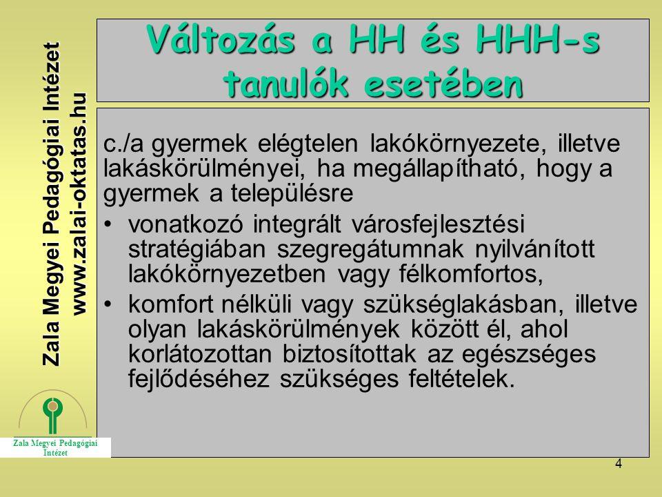 4 Változás a HH és HHH-s tanulók esetében c./a gyermek elégtelen lakókörnyezete, illetve lakáskörülményei, ha megállapítható, hogy a gyermek a települ