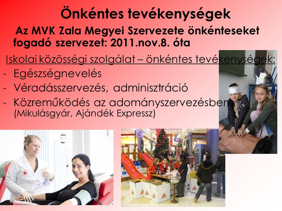 Az MVK Zala Megyei Szervezete önkénteseket fogadó szervezet: 2011.nov.8. óta Iskolai közösségi szolgálat – önkéntes tevékenységek: -Egészségnevelés -V