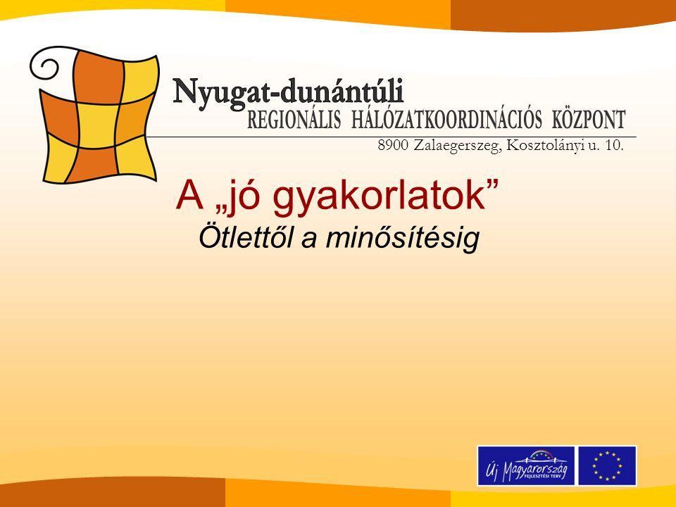 """8900 Zalaegerszeg, Kosztolányi u. 10. A """"jó gyakorlatok Ötlettől a minősítésig"""