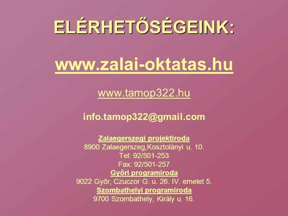 ELÉRHETŐSÉGEINK: www.zalai-oktatas.hu www.tamop322.hu info.tamop322@gmail.com Zalaegerszegi projektiroda 8900 Zalaegerszeg,Kosztolányi u. 10. Tel: 92/