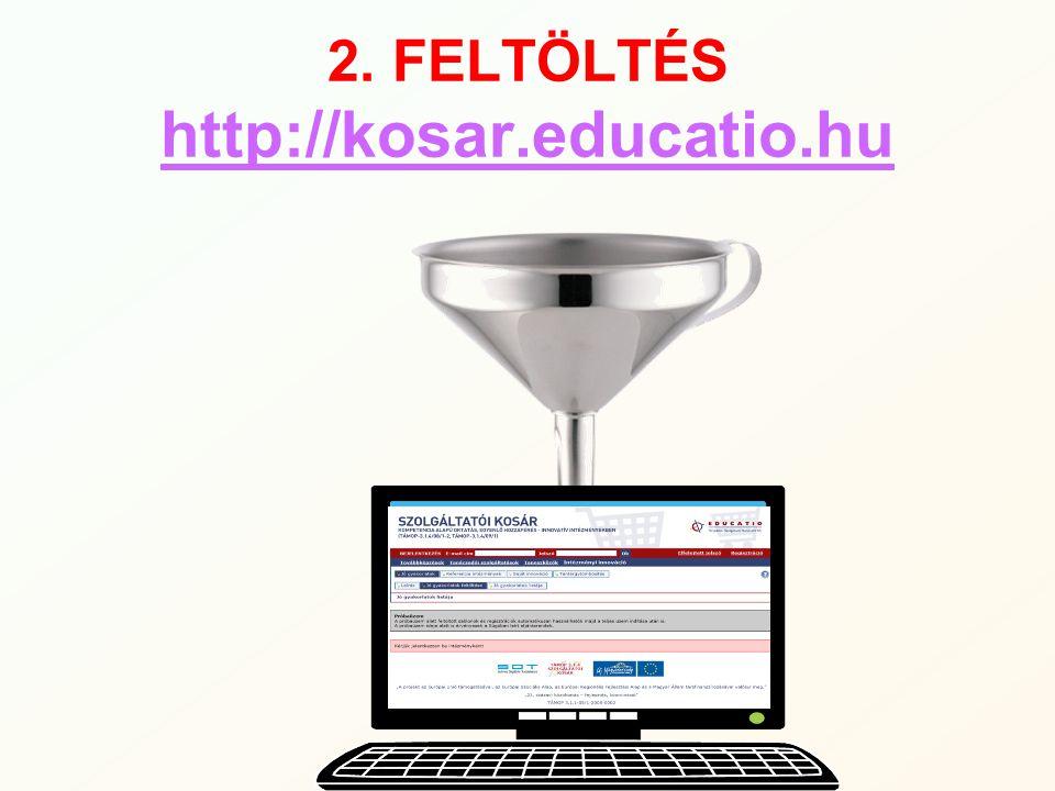 2. FELTÖLTÉS http://kosar.educatio.hu http://kosar.educatio.hu