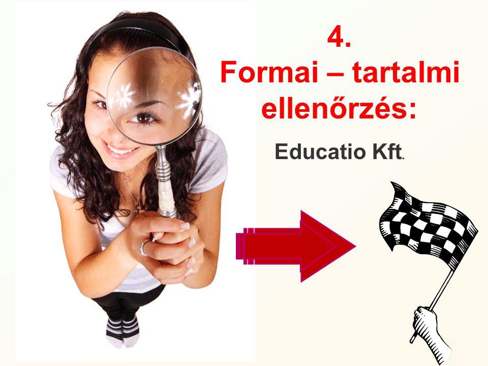 4. Formai – tartalmi ellenőrzés: Educatio Kft.