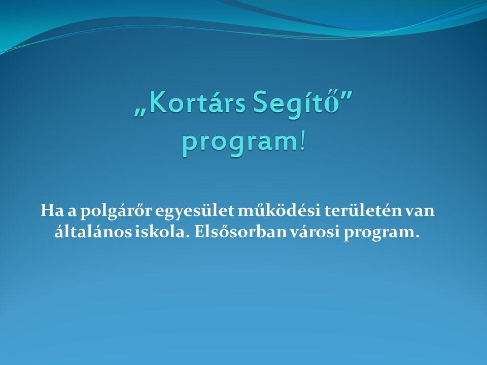 Ha a polgárőr egyesület működési területén van általános iskola. Elsősorban városi program.
