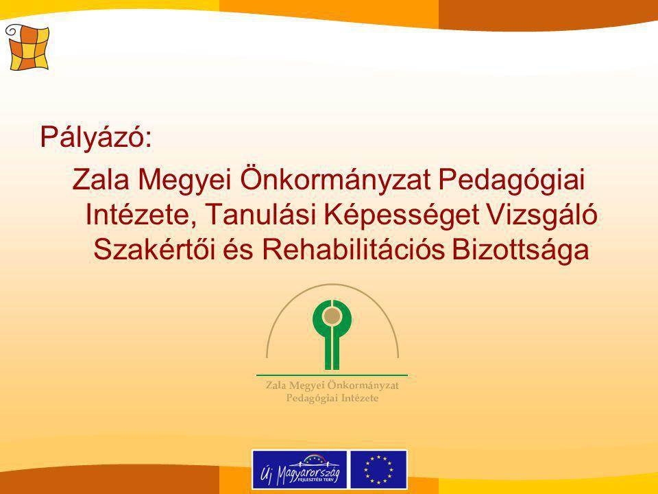 Pályázó: Zala Megyei Önkormányzat Pedagógiai Intézete, Tanulási Képességet Vizsgáló Szakértői és Rehabilitációs Bizottsága
