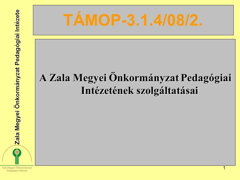 1 TÁMOP-3.1.4/08/2. A Zala Megyei Önkormányzat Pedagógiai Intézetének szolgáltatásai Zala Megyei Önkormányzat Pedagógiai Intézete