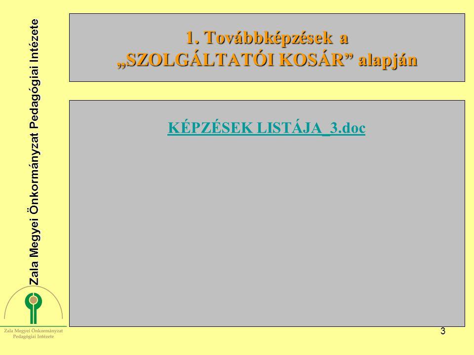 """3 1. Továbbképzések a """"SZOLGÁLTATÓI KOSÁR"""" alapján KÉPZÉSEK LISTÁJA_3.doc Zala Megyei Önkormányzat Pedagógiai Intézete"""