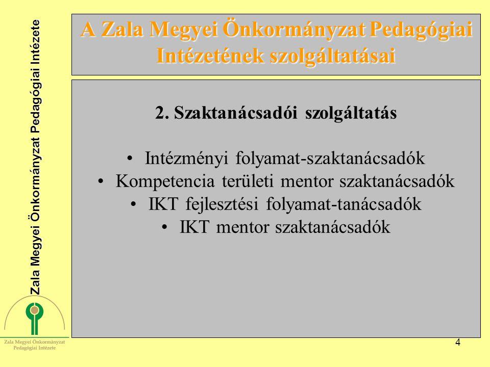4 A Zala Megyei Önkormányzat Pedagógiai Intézetének szolgáltatásai 2. Szaktanácsadói szolgáltatás Intézményi folyamat-szaktanácsadók Kompetencia terül