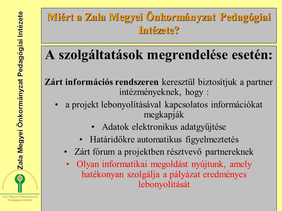 7 Miért a Zala Megyei Önkormányzat Pedagógiai Intézete? A szolgáltatások megrendelése esetén: Zárt információs rendszeren keresztül biztosítjuk a part