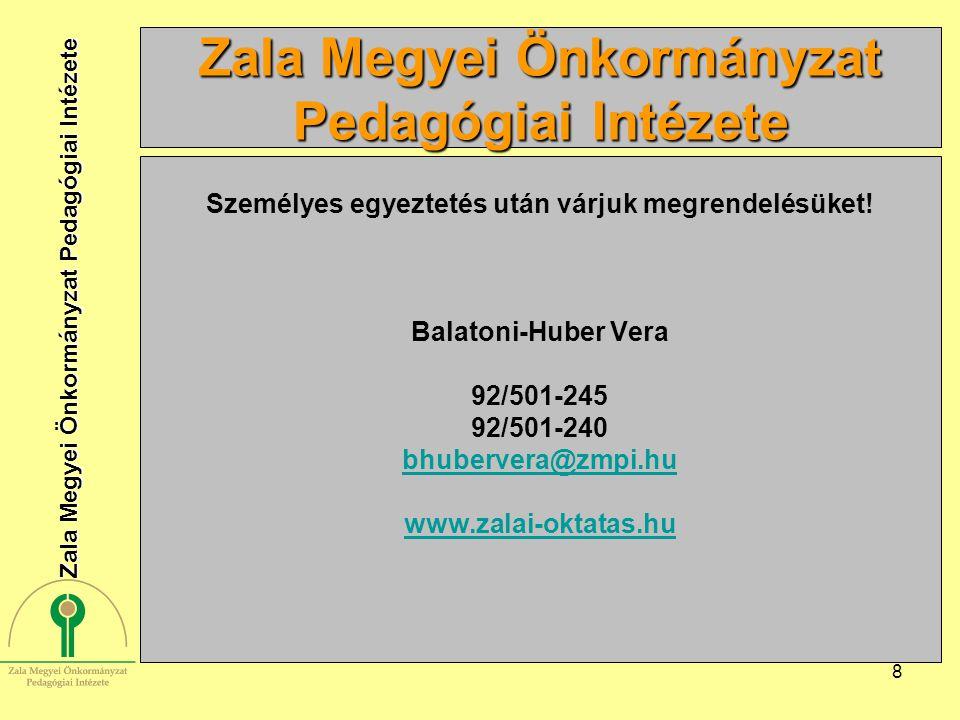 8 Személyes egyeztetés után várjuk megrendelésüket! Balatoni-Huber Vera 92/501-245 92/501-240 bhubervera@zmpi.hu www.zalai-oktatas.hu Zala Megyei Önko