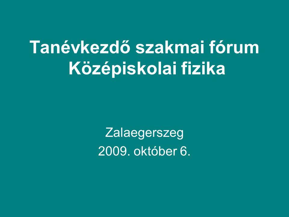 Tanévkezdő szakmai fórum Középiskolai fizika Zalaegerszeg 2009. október 6.