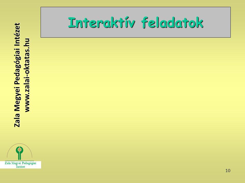 10 Interaktív feladatok Zala Megyei Pedagógiai Intézet www.zalai-oktatas.hu
