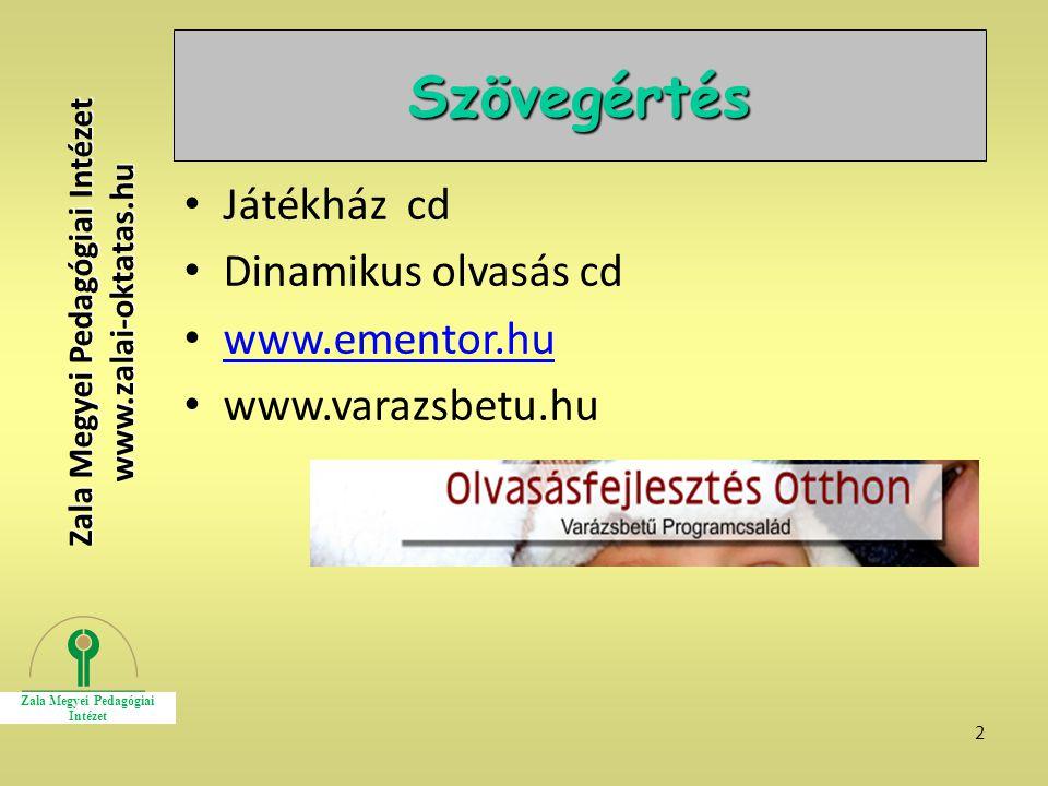 2 Szövegértés Játékház cd Dinamikus olvasás cd www.ementor.hu www.varazsbetu.hu Zala Megyei Pedagógiai Intézet www.zalai-oktatas.hu