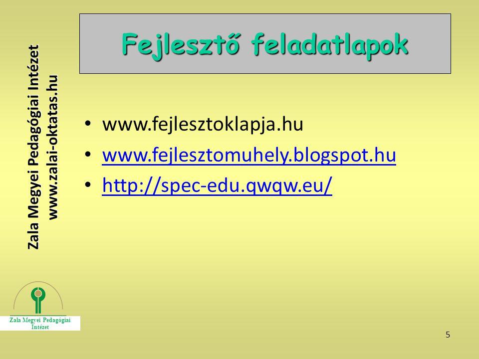 5 Fejlesztő feladatlapok www.fejlesztoklapja.hu www.fejlesztomuhely.blogspot.hu http://spec-edu.qwqw.eu/ Zala Megyei Pedagógiai Intézet www.zalai-okta