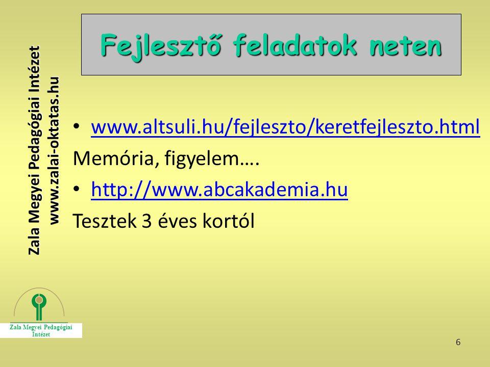 6 Fejlesztő feladatok neten www.altsuli.hu/fejleszto/keretfejleszto.html Memória, figyelem…. http://www.abcakademia.hu Tesztek 3 éves kortól Zala Megy