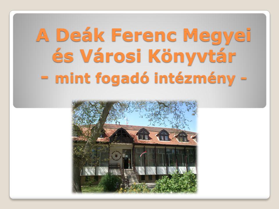 A Deák Ferenc Megyei és Városi Könyvtár - mint fogadó intézmény -