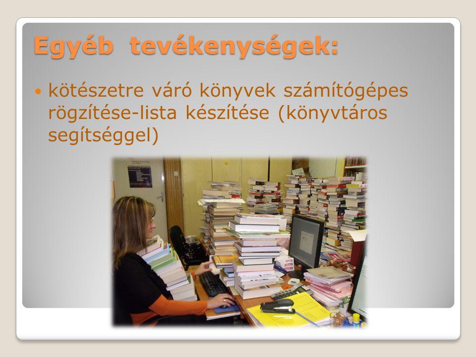 Egyéb tevékenységek: kötészetre váró könyvek számítógépes rögzítése-lista készítése (könyvtáros segítséggel)