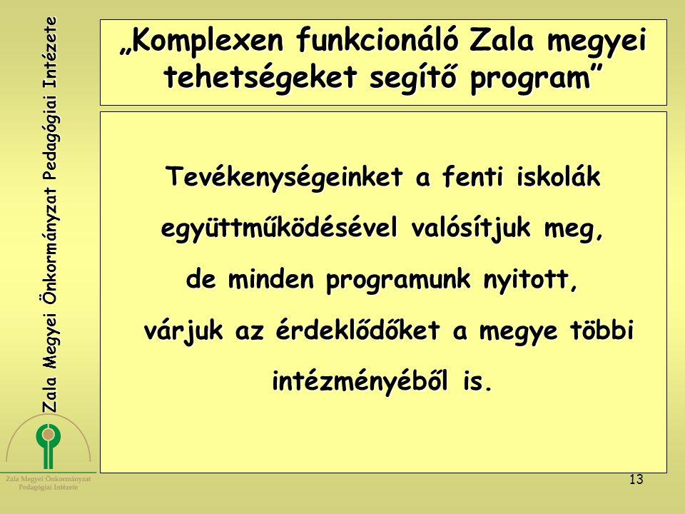 """13 """"Komplexen funkcionáló Zala megyei tehetségeket segítő program"""" Tevékenységeinket a fenti iskolák együttműködésével valósítjuk meg, de minden progr"""